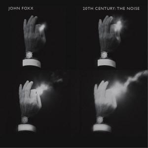 John Foxx - 20th Century the Noise